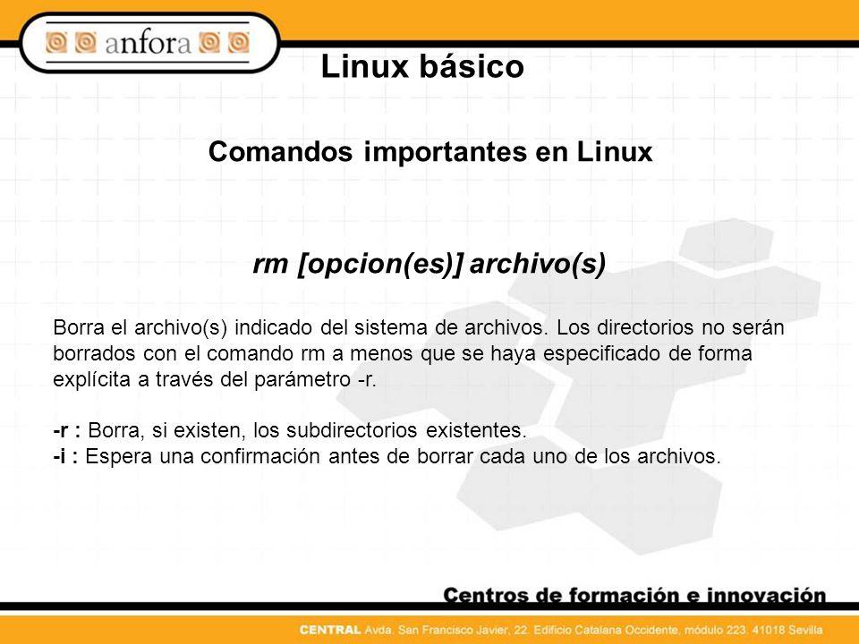 Comandos importantes en Linux rm [opcion(es)] archivo(s)